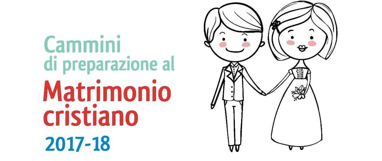 MATRIMONIO CRISTIANO: I CAMMINI DI PREPARAZIONE 2017-18